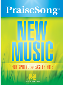 PraiseSong New Music for Spring & Easter 2015