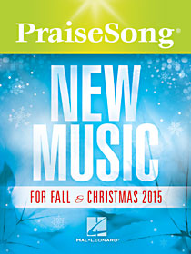 PraiseSong New Music for Fall & Christmas 2015